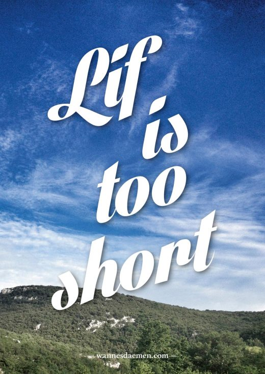 Lif is too short
